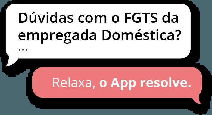 Dúvidas com o FGTS da sua Empregada Doméstica. Relaxa, o Doméstica App resolve.